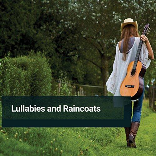 Lullabies and Raincoats