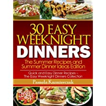 30 Easy Weeknight Dinners – The Summer Recipes and Summer Dinner Ideas Edition (Quick and Easy Dinner Recipes – The Easy Weeknight Dinners Collection Book 2) (English Edition)