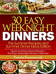 30 Easy Weeknight Dinners - The Summer Recipes and Summer Dinner Ideas Edition (Quick and Easy Dinner Recipes - The Easy Weeknight Dinners Collection Book 2) (English Edition)