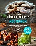 Dörren & Trocknen Kochbuch: Dörren für Anfänger mit Fleisch, Fische, Gemüse, Pilzen und vielen weiteren Lebensmitteln - Über 60 köstliche Dörr Rezepte
