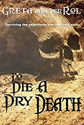 To Die a Dry Death: the true story of the Batavia shipwreck