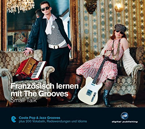 Französisch lernen mit The Grooves: Small Talk.Coole Pop & Jazz Grooves / Audio-CD mit Booklet (The...