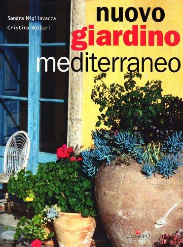 nuovo giardino mediterraneo. come coltivarlo e amarlo
