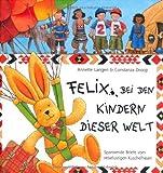 Felix bei den Kindern dieser Welt. Spannende Briefe vom reiselustigen Kuschelhasen von Langen. Annette (2005) Gebundene Ausgabe