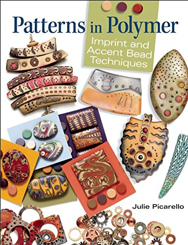 Patterns in Polymer: Imprint and Accent Bead Techniques por Julie Picarello