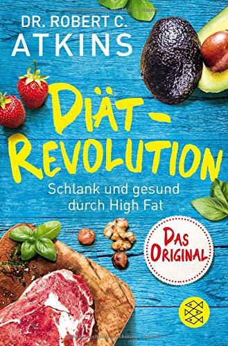 Diät-Revolution: Schlank und gesund durch High Fat - Das Original (Bücher Atkin Rezept)