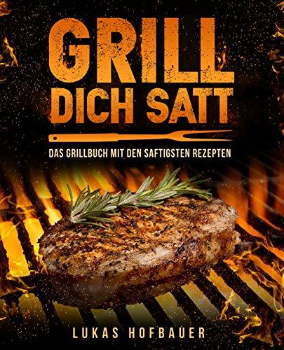 Professionelle Barbecue-grill (Grill Dich Satt: Das Grillbuch mit den saftigsten Rezepten - inkl. Grundlagen und Tipps rund ums Grillen)