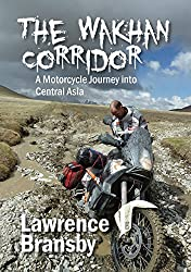 The Wakhan Corridor: A Motorcycle Journey into Central Asia (English Edition)