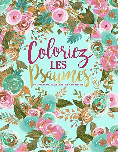 Colorie les Psaumes : Un livre de coloriage chrétien pour adultes: Un livre religieux unique où figurent 45 versets de la Bible à colorier par  Inspired To Grace