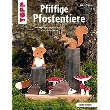Pfiffige Pfostentiere (kreativ.kompakt): Fröhliche Motive für alle Jahreszeiten