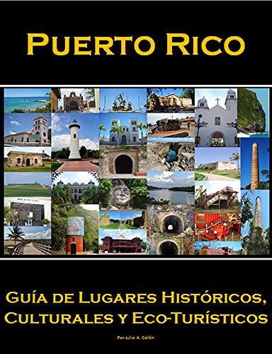 Puerto Rico: Guía de Lugares Históricos, Culturales y Eco-Turisticos por Julio Colon