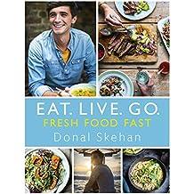 Eat. Live. Go - Fresh Food Fast: Fresh Food Fast (English Edition)
