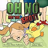 Oh No, Not The Shot! by Dr. Chris Mann Sullivan (2011-02-21)