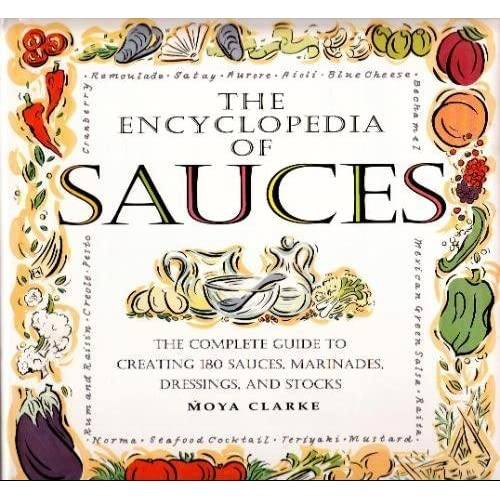 The Encyclopedia of Sauces: The Complete Guide to Creating 180 Sauces, Marinades, Dressings, and Stocks by Moya Clarke (31-Dec-1994) Hardcover
