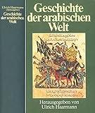 Geschichte der arabischen Welt. Unter Mitwirkung von Haarmann, Halm, Kellner-Heinkele, Mejcher, Nagel, Noth, Schölch, Singer, von Sivers.