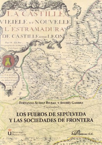 Los fueros de Sepúlveda y las sociedades de frontera. II Symposium Internacional de Estudios Históricos de Sepúlveda (Segovia) 2006 por Fernando Suárez Bilbao
