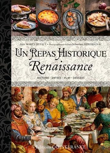 REPAS HISTORIQUE - 15 MENUS DE LA RENAISSANCE par Josy MARTY DUFAUT