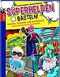 Superhelden basteln!: Kostüm-, Schmink- und Bastelideen aus dem Universum der Superhelden
