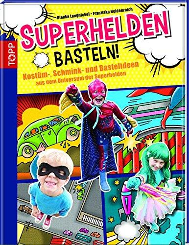 : Kostüm-, Schmink- und Bastelideen aus dem Universum der Superhelden (Das Handwerk Kostüm)