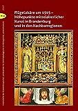 Flügelaltäre um 1515– Höhepunkte mittelalterlicher Kunst in Brandenburg und in den Nachbarregionen (Arbeitshefte des Brandenburgischen Landesamtes für Denkmalpflege und Archäologisches Landesmuseum)