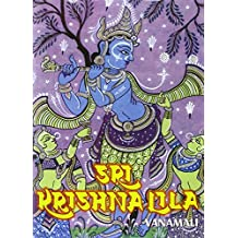 Sri Krishna Lila: The Complete Life of Bhagavan Sri Krishna