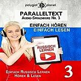 Russisch Lernen | Einfach Lesen | Einfach Hören: Paralleltext Audio-Sprachkurs Nr. 3 (Russisch Lernen | Easy Reader | Easy Listener | Easy Learning)