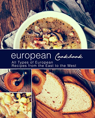 European Cookbook: All Types of European Recipes from the East to the West (English Edition)