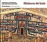 Maisons de bois - Habitations amérindiennes : côte Nod-Ouest du Pacifique