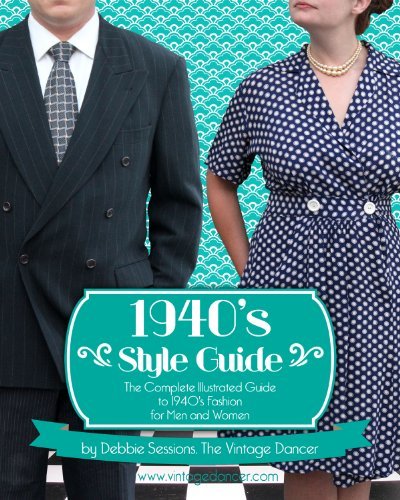 1940's Style Guide: The Complete Illustrated Guide to -