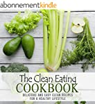 The Clean Eating Cookbook: Delicious...