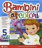 Bambini a colori. 5 anni. Per la Scuola materna