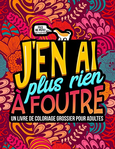 J'en ai plus rien à foutre : Un livre de coloriage grossier pour adultes par Honey Badger Coloring