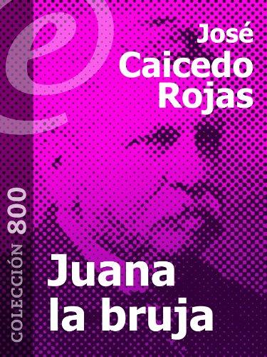 Juana la bruja [Annotated] por José Caicedo Rojas