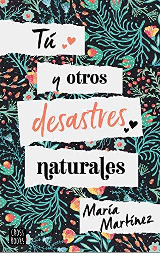 Tú y otros desastres naturales de [Martínez, María]