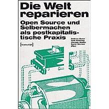 Die Welt reparieren: Open Source und Selbermachen als postkapitalistische Praxis (Urban Studies)
