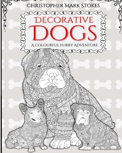 Decorative Dogs: Adult Colouring Book: A Colourful Furry Adventure:: alleviate stress with intricate colouring designs