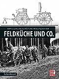 Feldküche und Co.: Ausrüstung und Verpflegung im deutschen Heer