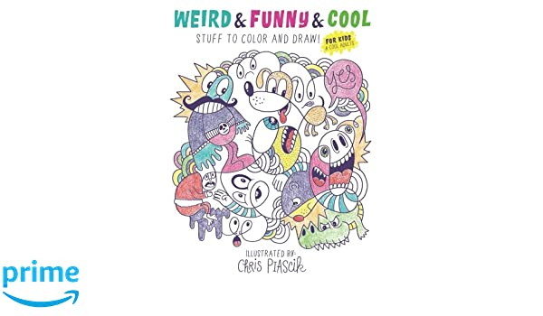 Weird & Funny & Cool Stuff to Color and Draw!: For Kids & Cool ...