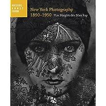 New York Photography: Von Stieglitz bis Man Ray; Katalogbuch zur Ausstellung in Hamburg, Bucerius Kunstforum, 17.05.-02.09.2012