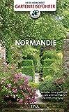 Gartenreiseführer Normandie: Mit allen Infos und Tipps zu den schönsten Gärten und ihrer Umgebung