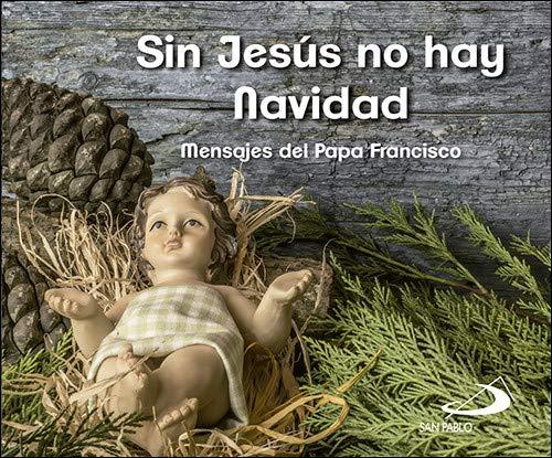 Sin Jesús no hay Navidad: Mensajes del Papa Francisco (Brotes)