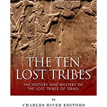 The Ten Lost Tribes: The History and Mystery of the Lost Tribes of Israel (English Edition)