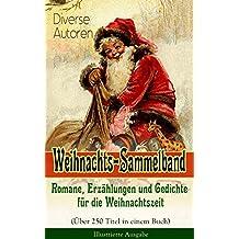 Weihnachts-Sammelband: Romane, Erzählungen und Gedichte für die Weihnachtszeit (Über 250 Titel in einem Buch) - Illustrierte Ausgabe: Die heil'gen Drei ... Der Weihnachtsabend... (German Edition)