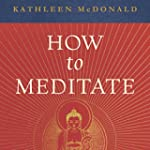 How to Meditate: A Practical Guide, S...