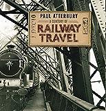 A Century of Railway Travel by Paul Atterbury (2014-04-10)