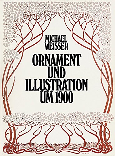 Ornament und Illustration um 1900. Handbuch für Bild- und Textdokumente bekannter und unbekannter...