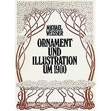 Ornament und Illustration um 1900. Handbuch für Bild- und Textdokumente bekannter und unbekannter Künstler aus der Zeit des Jugendstil