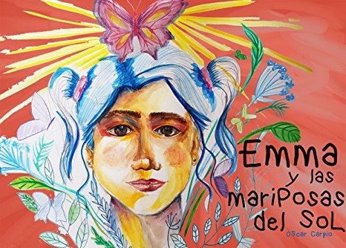 Emma y las mariposas del Sol. por Oscar Enrique Carpio Gonzalez