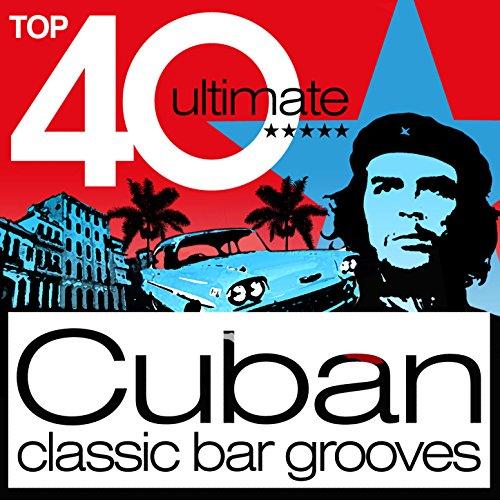 Top 40 Cuban - Classic Cuba Ch...