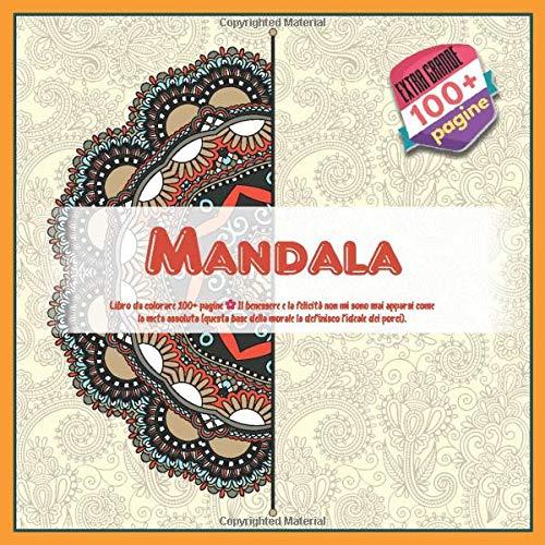 Libro da colorare Mandala 100+ pagine - Il benessere e la felicità non mi sono mai apparsi come la meta assoluta (questa base della morale la definisco l'ideale dei porci).